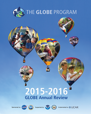Front cover for the Annual Review (2015-2016). The image shows hot air balloons with superimposed images of students doing GLOBE science protocols.