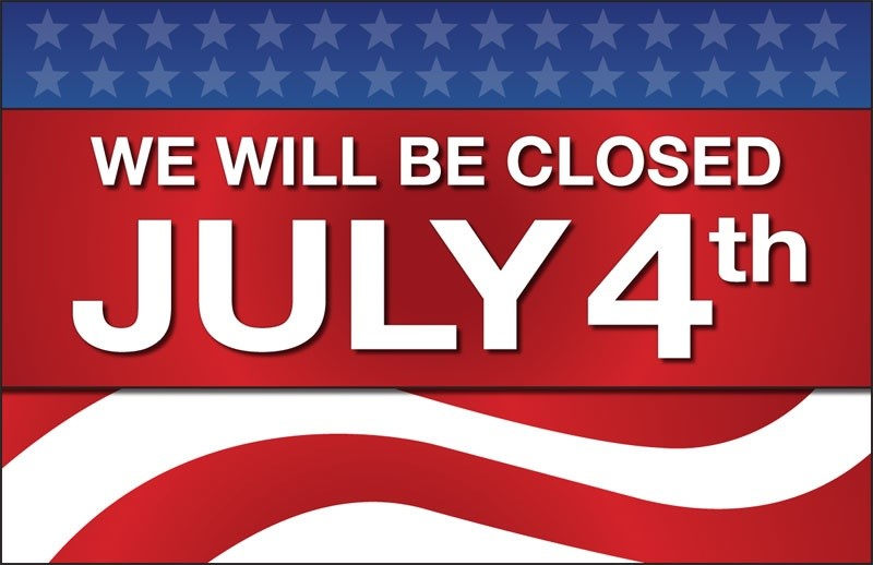 "Graphic that reads, ""We Will Be CLosed July 4th"""