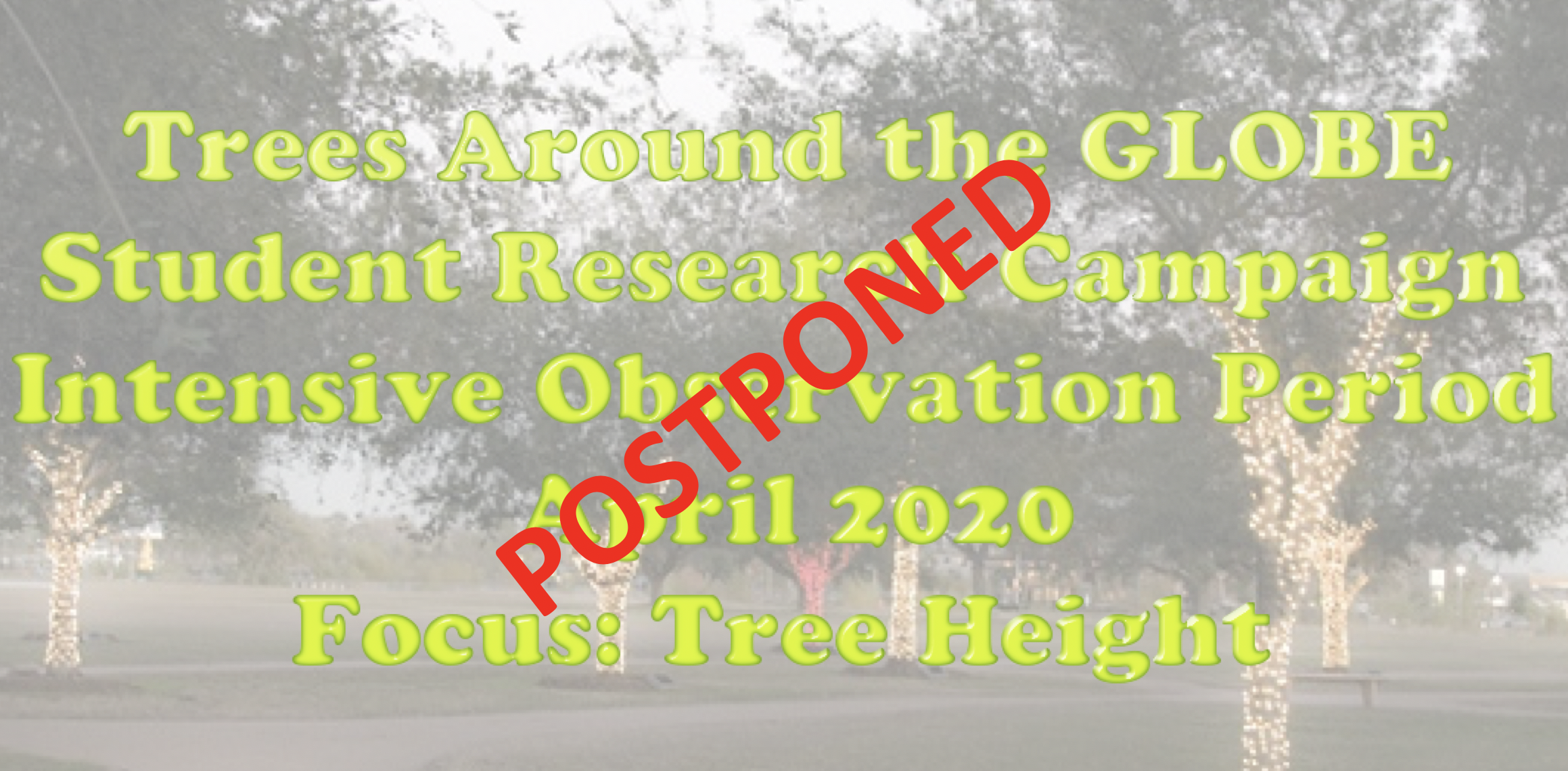 "Trees Around the GLOBE April IOP shareable; with ""Postponed"""